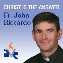Fr. John Riccardo - Christ is the Answer