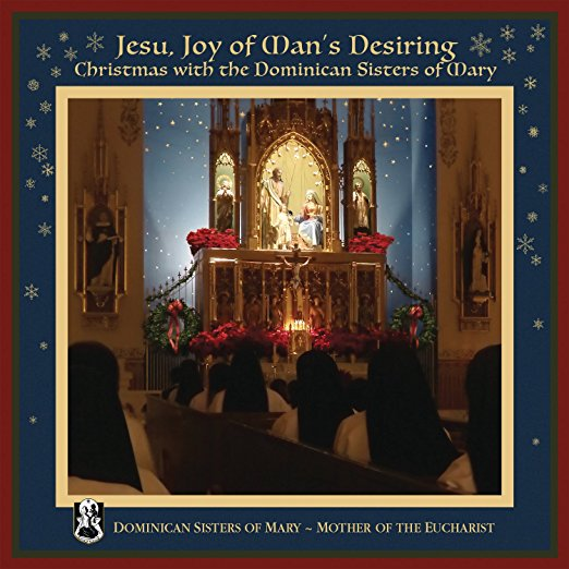 Jesu, Joy of Man's Desiring: Christmas with The Dominican Sisters of Mary - Ave Maria Radio ...