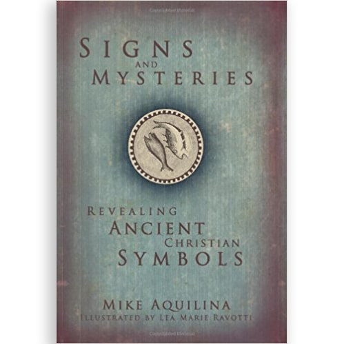 Signs And Mysteries Revealing Ancient Christian Symbols Ave Maria